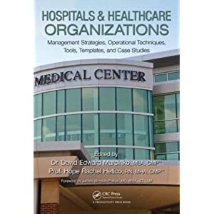 Healthcare Organizations: Management Strategies, Operational Techniques, Tools, Templates and Case Studies