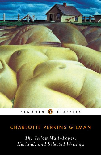Charlotte Perkins Gilman - The Yellow Wall-Paper, Herland, and Selected Writings (Penguin Classics)