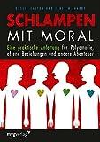 Schlampen mit Moral: Eine praktische Anleitung f�r Polyamorie, offene Beziehungen und andere Abenteuer