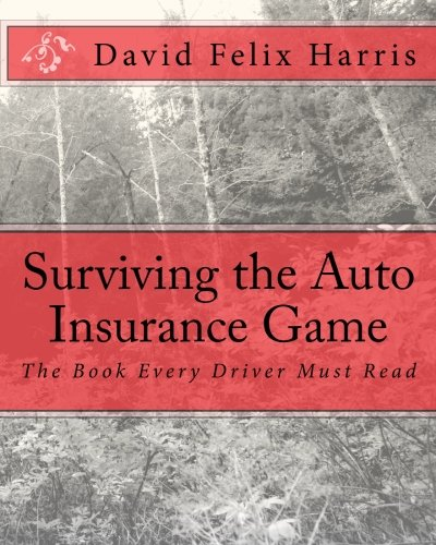 Surviving the Auto Insurance Game: The Book Every