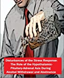 img - for Disturbances of the Stress Response: The Role of the Hypothalamic-Pituitary-Adrenal Axis During Alcohol Withdrawal and Abstinence book / textbook / text book