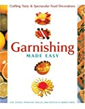 img - for Garnishing Made Easy: Crafting Tasty & Spectacular Food Decorations by Amy Texido (2005-03-01) book / textbook / text book