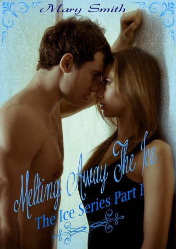 Melting Away The Ice (THE ICE SERIES 1) by Mary Smith