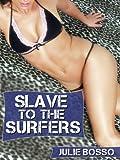 SLAVE TO THE SURFERS: A Rough Beach Gangbang Short (Bouncing Beach Babes)