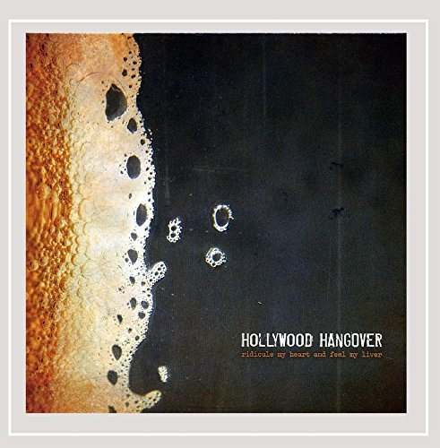 Hollywood Hangover - Ridicule My Heart and Feel My Liver