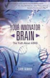 "Carol Gignoux, ""Your Innovator Brain: The Truth About ADHD"" (Balboa Press, 2016)"