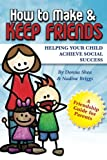 How to Make & Keep Friends: Helping Your Child Achieve Social Success (Volume 2)