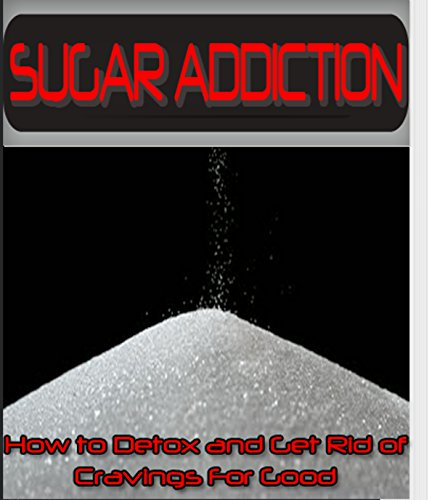Sugar Addiction: How to Detox and Get Rid of Sugar Cravings for Good (Addictions, Self Help, Cure Book 1) by Summer Andrews