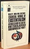 Reality, Man and Existence: Essential Works of Existentialism