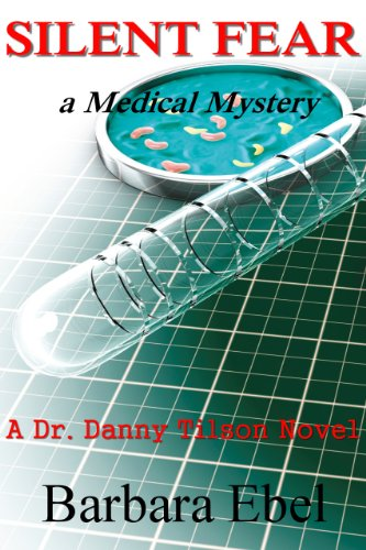 Top Ten Amazon Bestseller in Medical Thrillers! Barbara Ebel's Silent Fear: a Medical Mystery (A Dr. Danny Tilson Novel Book 2) – Sample For Free Now!