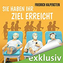Sie haben ihr Ziel erreicht Hörbuch von Friedrich Kalpenstein Gesprochen von: Matthias Keller