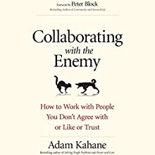 Collaborating with the Enemy: How to Work with People You Don't Agree with or Like or Trust Audiobook by Adam Kahane Narrated by Jeff Hoyt