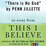 There Is No God: A 'This I Believe' Essay | Penn Jillette