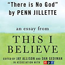 There Is No God: A 'This I Believe' Essay (       UNABRIDGED) by Penn Jillette