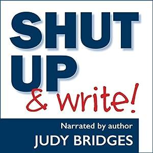 Shut Up & Write! | [Judy Bridges]