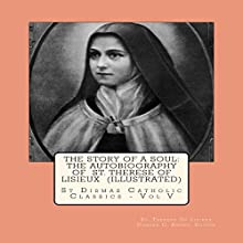 The Story of a Soul: The Autobiography of St. Therese of Lisieux: St Dismas Catholic Classics, Book 5 Audiobook by  St. Therese of Lisieux Narrated by Melissa Silvestro