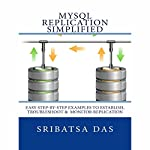 MySQL Replication Simplified: Easy Step-by-Step Examples to Establish, Troubleshoot and Monitor Replication | Sribatsa Das