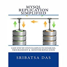 MySQL Replication Simplified: Easy Step-by-Step Examples to Establish, Troubleshoot and Monitor Replication (       UNABRIDGED) by Sribatsa Das Narrated by Jeffrey Whittle