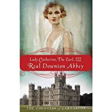 Lady Catherine, the Earl, and the Real Downton Abbey   Livre audio Auteur(s) :  The Countess of Carnarvon Narrateur(s) : Wanda McCaddon
