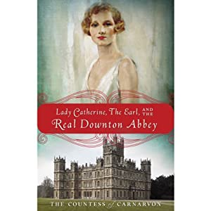 Lady Catherine, the Earl, and the Real Downton Abbey | [The Countess of Carnarvon]