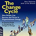 The Change Cycle: How People Can Survive and Thrive in Organizational Change (       UNABRIDGED) by Ann Salerno, Lillie Brock Narrated by Caroline Miller