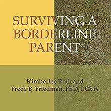 Surviving a Borderline Parent: How to Heal Your Childhood Wounds and Build Trust, Boundaries, and Self-Esteem | Livre audio Auteur(s) : Kimberlee Roth, Freda B. Friedman Narrateur(s) : Pam Ward