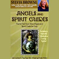 Angels and Spirit Guides: How to Call Upon Your Angels and Spirit Guide for Help  by Sylvia Browne Narrated by Sylvia Browne
