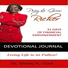 Pray & Grow Richer Devotional Journal: 31 Days of Financial Empowerment (       UNABRIDGED) by Dr. Shirley K. Clark Narrated by Sherry Bird