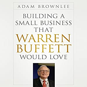 Building a Small Business that Warren Buffett Would Love Audiobook