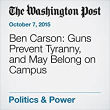 Ben Carson: Guns Prevent Tyranny, and May Belong on Campus (       UNABRIDGED) by David Weigel Narrated by Sam Scholl