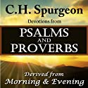 C.H. Spurgeon Devotions from Psalms and Proverbs: Derived from Morning and Evening (       UNABRIDGED) by Charles H. Spurgeon Narrated by Christopher Glyn