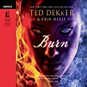 Burn (       UNABRIDGED) by Ted Dekker Narrated by Ann Harrison