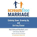 ScreamFree Marriage: Calming Down, Growing Up, and Getting Closer | Hal Edward Runkel,Jenny Runkel