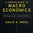 A Concise Guide to Macroeconomics, Second Edition: What Managers, Executives, and Students Need to Know (       ungekürzt) von David A. Moss Gesprochen von: Christopher Kipiniak