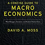 A Concise Guide to Macroeconomics, Second Edition: What Managers, Executives, and Students Need to Know | David A. Moss