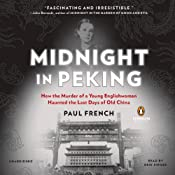 Midnight in Peking: How the Murder of a Young Englishwoman Haunted the Last Days of Old China | [Paul French]