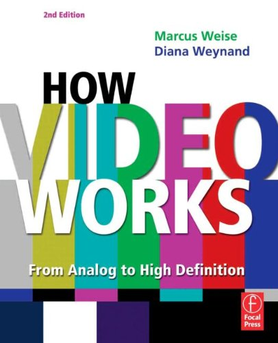 How Video Works, Second Edition: From Analog to High Definition