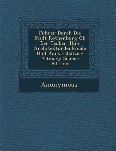 Fuhrer Durch Die Stadt Rothenburg OB Der Tauber: Ihre Architekturdenkmale Und Kunstschatze - Primary Source Edition