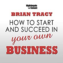 How to Start and Succeed in Your Own Business  by Brian Tracy Narrated by Brian Tracy