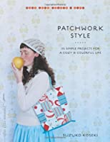 Patchwork Style: 34 Simple Projects for a Cozy and Colorful Life (Make Good: Crafts + Life)