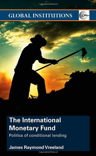 The International Monetary Fund: Politics of Conditional...