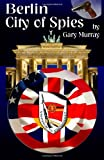 Gary Murray Berlin City of Spies