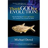 Thank God for Evolution!: How the Marriage of Science and Religion Will Transform Your Life and Our World ~ Michael Dowd
