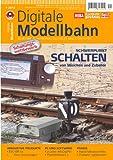 Digitale Modellbahn - Schwerpunkt: Schalten - Elektrik, Elektronik, Digitales und Computer - MIBA, Eisenbahn Journal, ModellEisenBahner