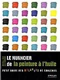 echange, troc Rosalind Cuthbert - Le nuancier de la peinture à l'huile : Petit guide des mélanges de couleurs