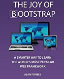 img - for The Joy of Bootstrap: A smarter way to learn the world's most popular web framework book / textbook / text book