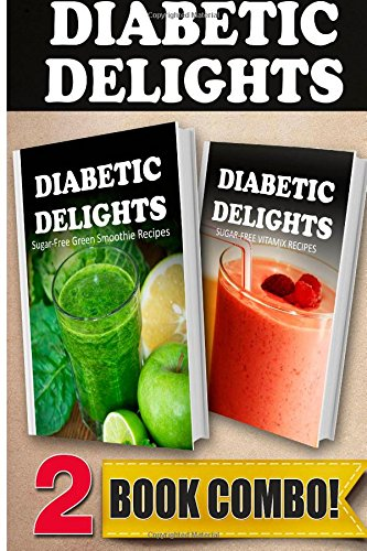 Sugar-Free Green Smoothie Recipes And Sugar-Free Vitamix Recipes: 2 Book Combo (Diabetic Delights ) front-713575