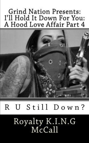 I'll Hold It Down For You: A Hood Love Affair Part 4: R U Still Down?: Volume 4
