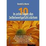"""In zehn Tagen das Selbstwertgef�hl st�rkenvon """"David D. Burns"""""""