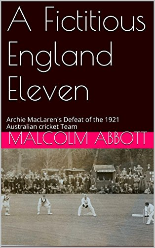 A Fictitious England Eleven: Archie MacLaren's Defeat of the 1921 Australian cricket Team PDF